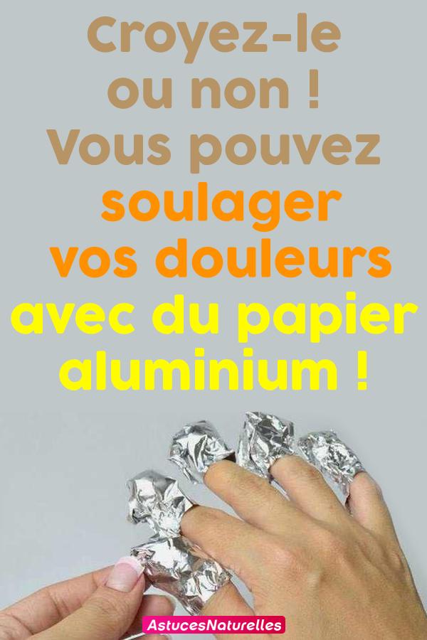 Croyez-le ou non ! Vous pouvez soulager vos douleurs avec du papier aluminium !