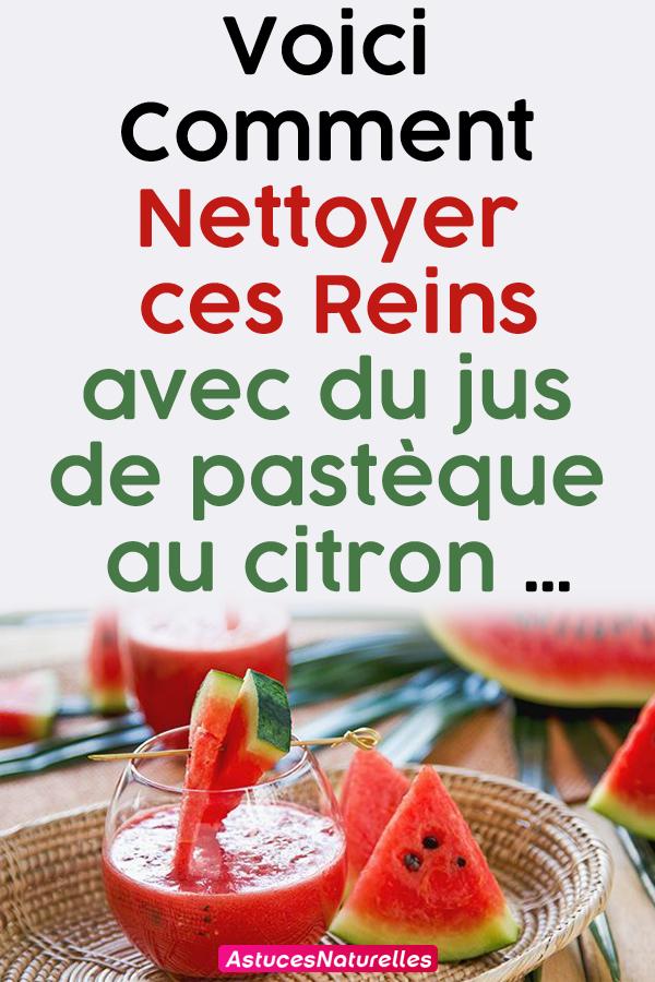 Voici Comment Nettoyer ces Reins avec du jus de pastèque au citron …