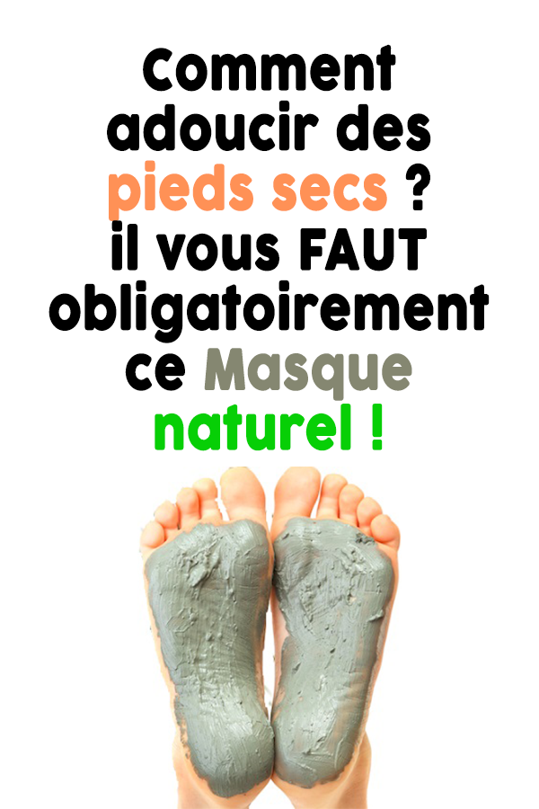Comment adoucir des pieds secs ? il vous FAUT obligatoirement ce Masque naturel !