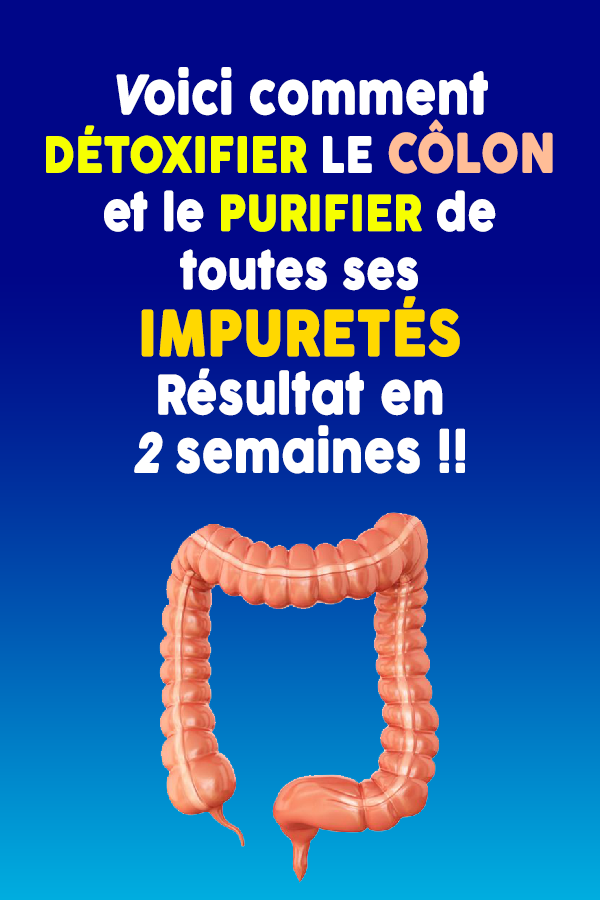 Voici comment détoxifier le côlon et le purifier de toutes ses impuretés … Résultat en 2 semaines !!
