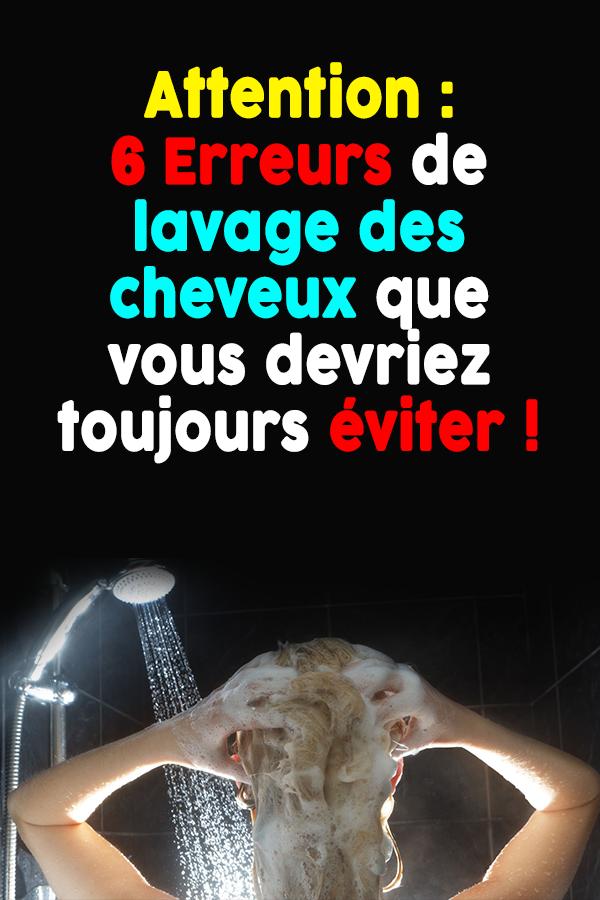 Attention : 6 Erreurs de lavage des cheveux que vous devriez toujours éviter !