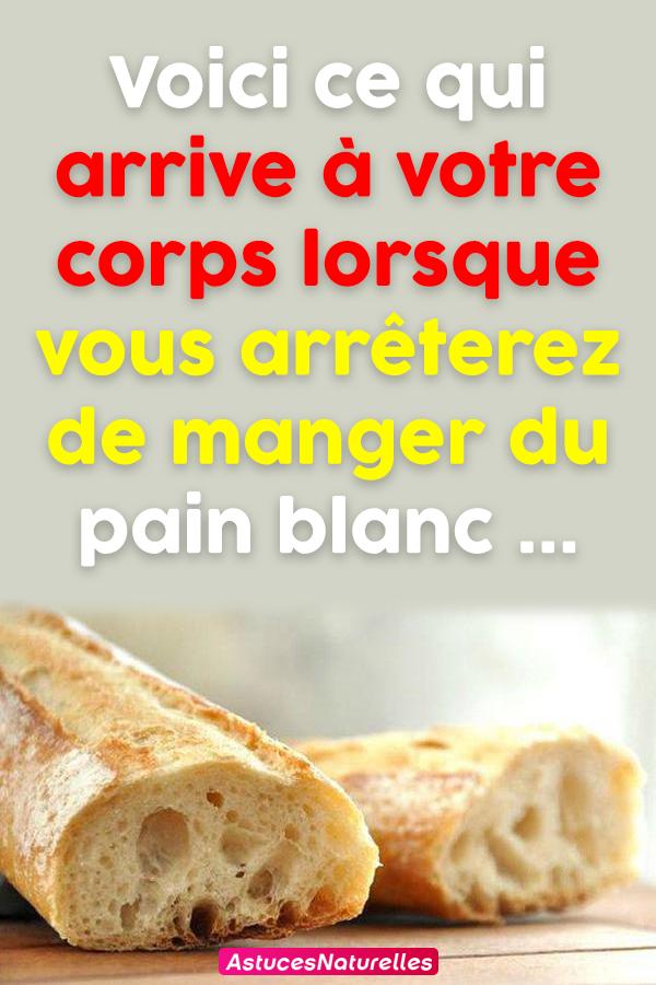 Voici ce qui arrive à votre corps lorsque vous arrêterez de manger du pain blanc …