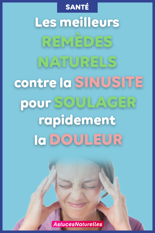 Les meilleurs remèdes naturels contre la sinusite pour soulager rapidement la douleur