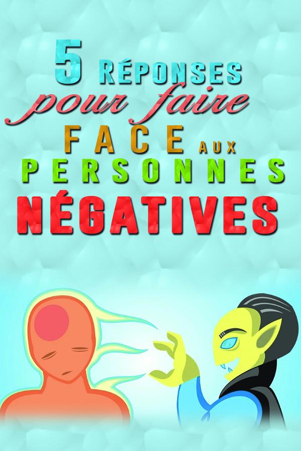 Astuces psychologiques : 5 Réponses pour faire face aux personnes négatives !!