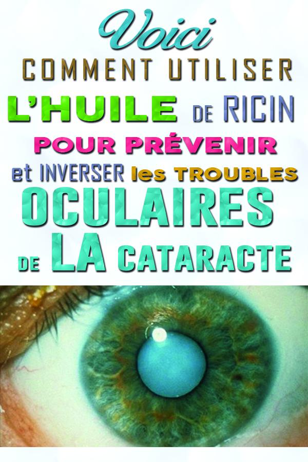 Comment utiliser l'huile de ricin pour dissoudre la cataracte et obtenir une meilleure vision …