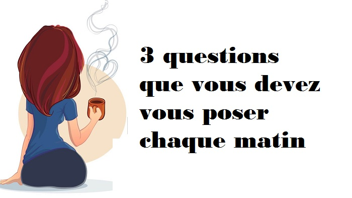 3 questions à vous poser chaque matin pour améliorer le fonctionnement de votre cerveau !