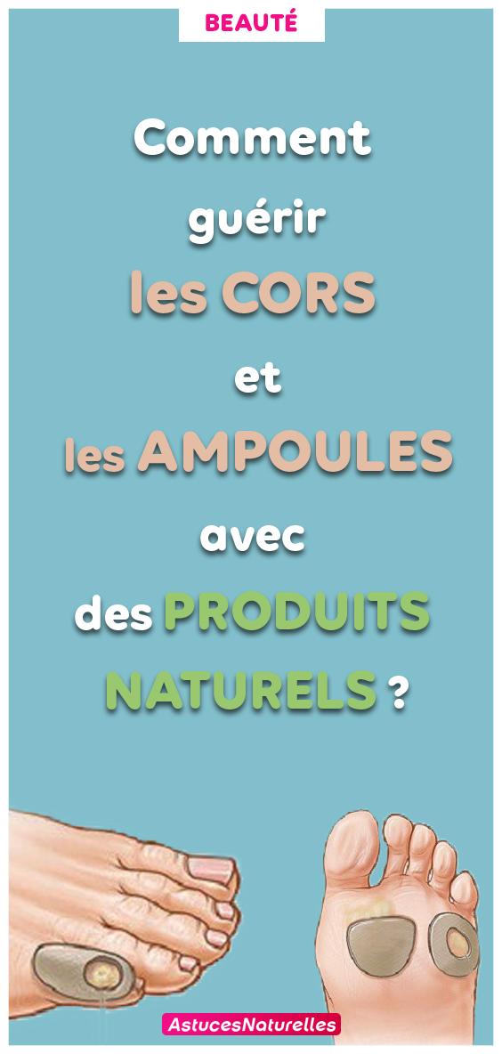 Remèdes naturels sains et efficaces pour dire adieu aux CORS et aux AMPOULES!