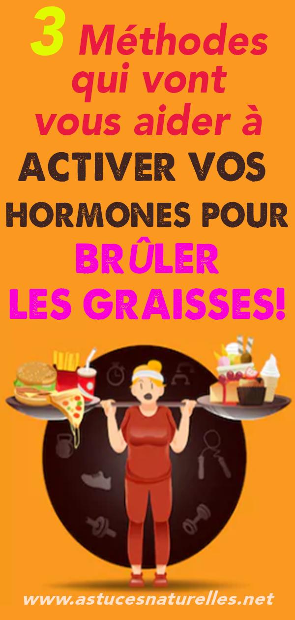 3 Méthodes qui vont vous aider à activer vos hormones pour BRÛLER LES GRAISSES!