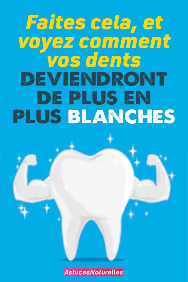 Faites cela, et voyez comment vos dents deviendront de plus en plus blanches.