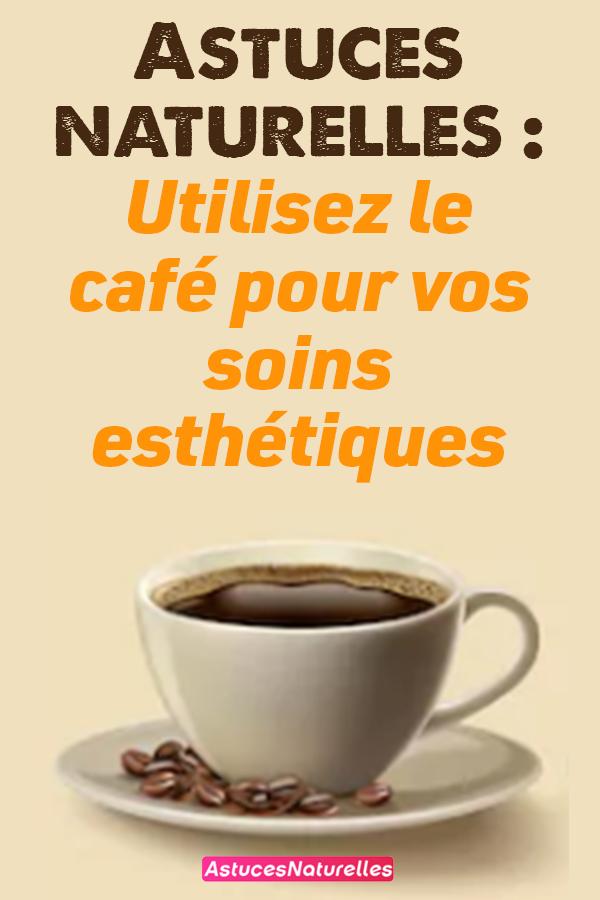 Astuces naturelles : Utilisez le café pour vos soins esthétiques.