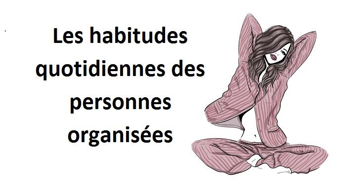 Les habitudes quotidiennes des personnes organisées