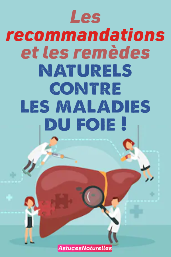 Les recommandations et les remèdes naturels contre les maladies du foie !
