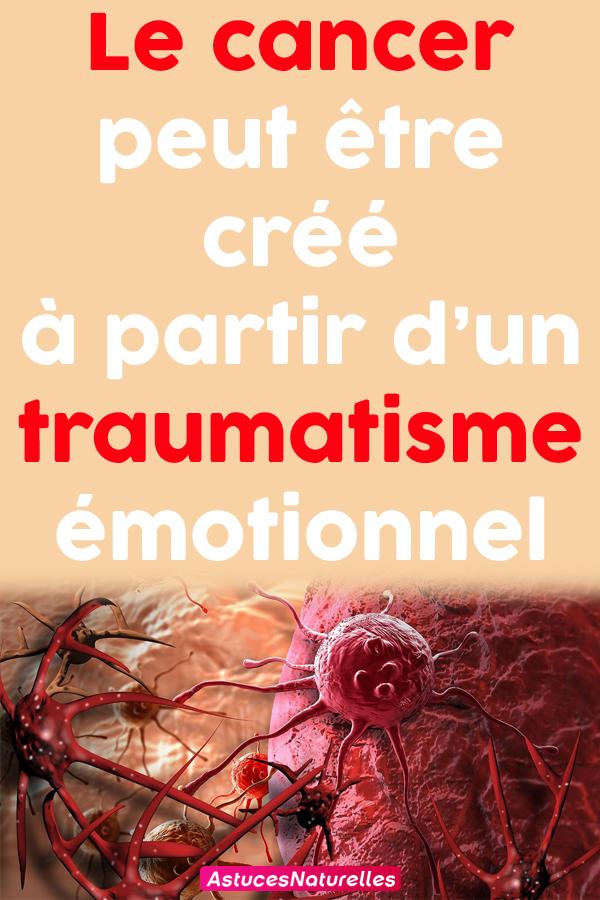 Le cancer peut être créé à partir d'un traumatisme émotionnel.