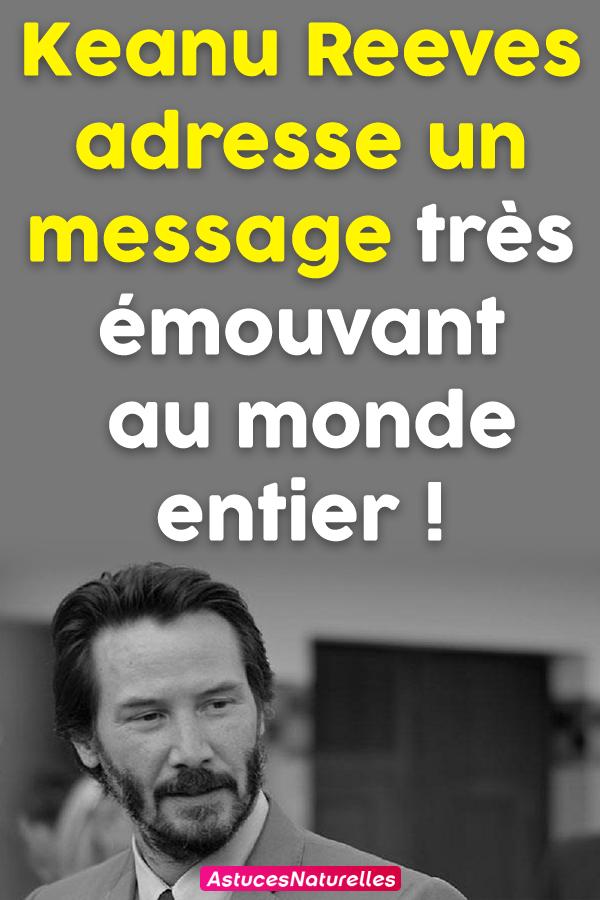 Keanu Reeves adresse un message très émouvant au monde entier !
