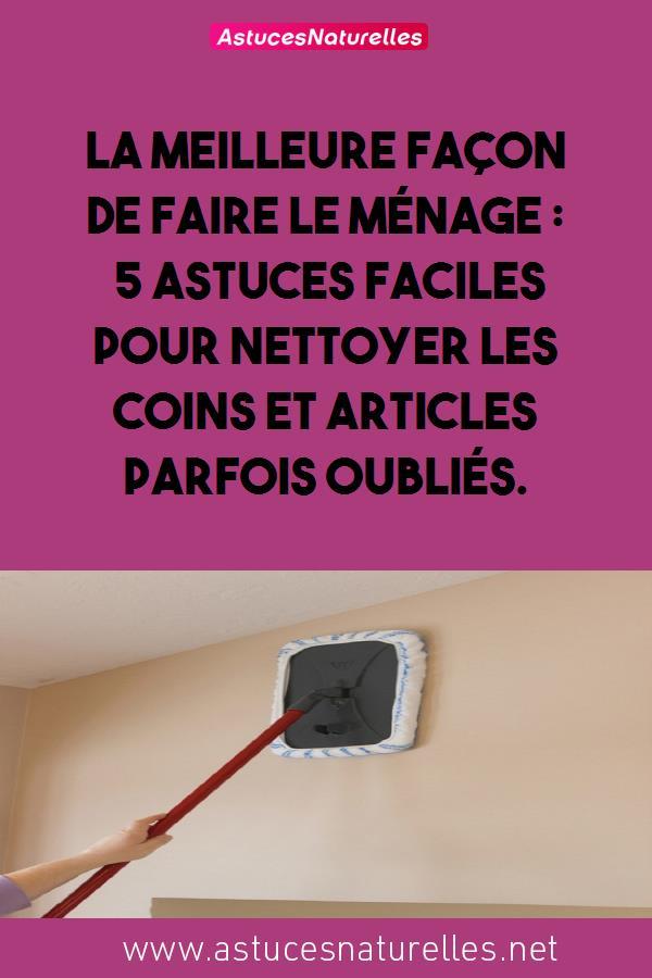 La meilleure façon de faire le MÉNAGE: 5 astuces faciles pour nettoyer les coins et articles parfois oubliés.