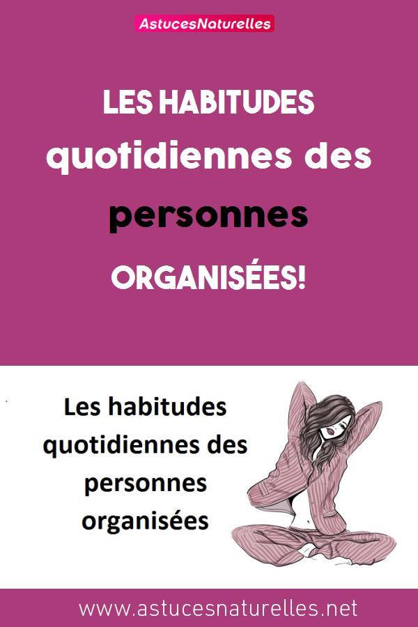 Les habitudes quotidiennes des personnes organisées!