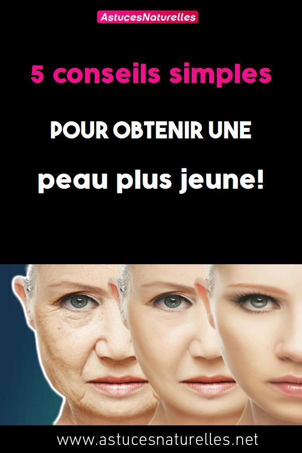 5 conseils simples pour obtenir une peau plus jeune!