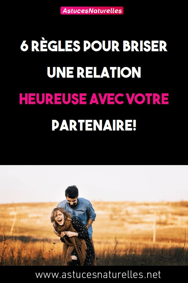 6 règles pour briser une relation heureuse avec votre partenaire!