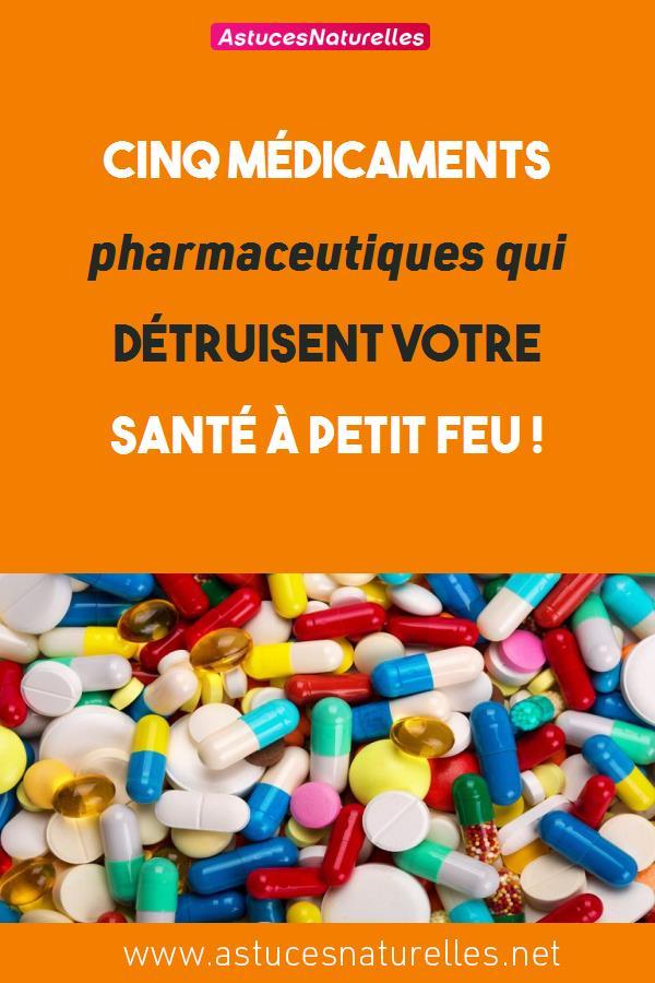 Cinq médicaments pharmaceutiques qui détruisent votre santé à petit feu !
