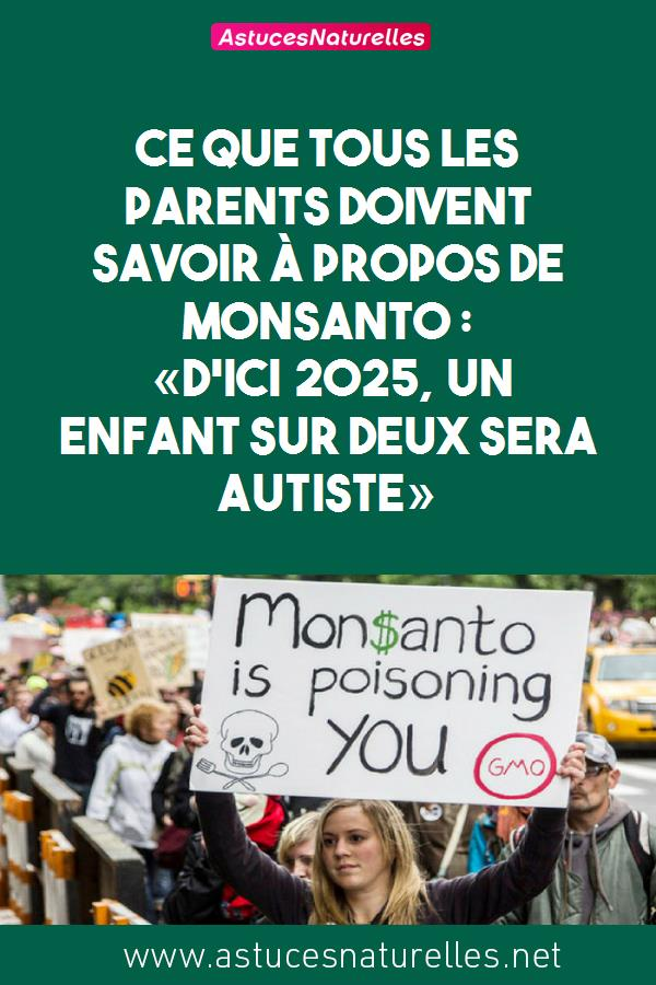 Ce que tous les parents doivent savoir à propos de Monsanto: «d'ici 2025, un enfant sur deux sera autiste»