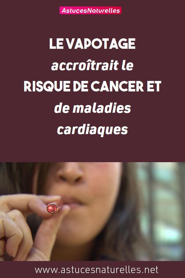 Le vapotage accroîtrait le risque de cancer et de maladies cardiaques