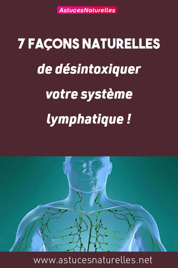 7 façons naturelles de désintoxiquer votre système lymphatique !