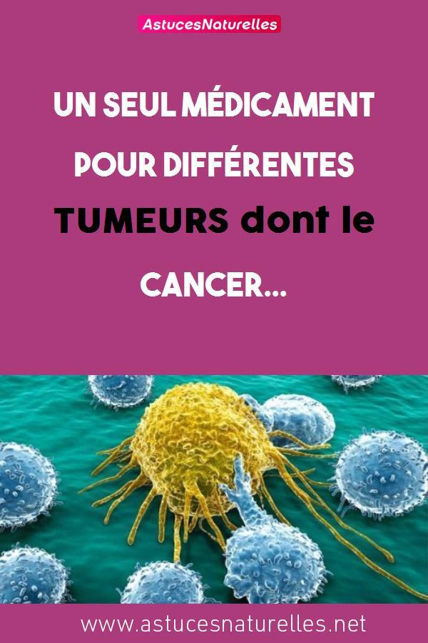 Un seul médicament pour différentes TUMEURS dont le CANCER…