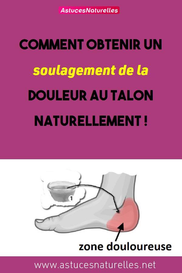 Comment obtenir un soulagement de la douleur au talon naturellement !