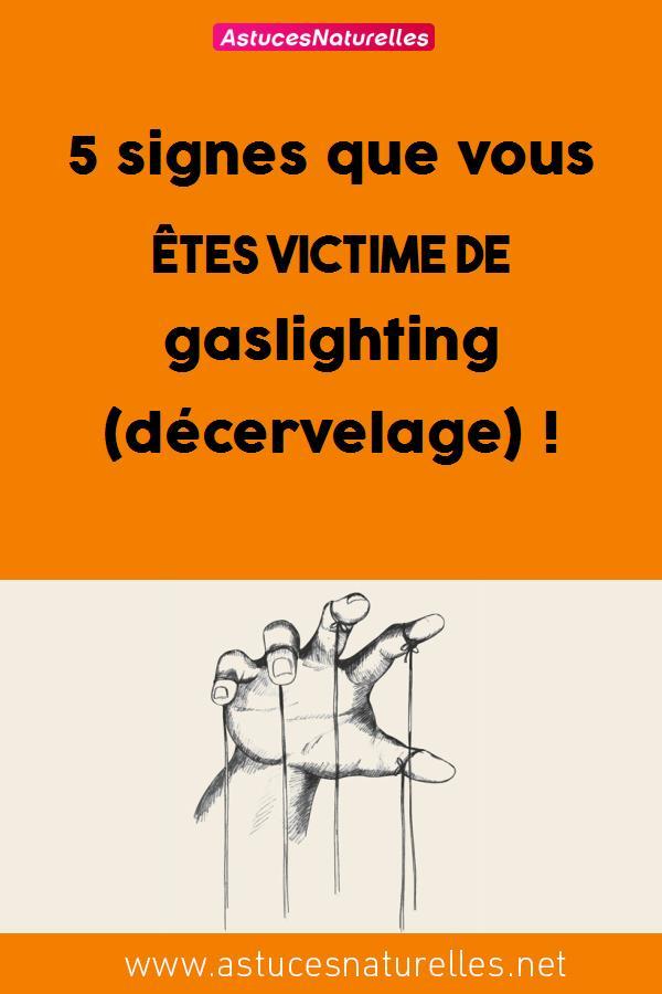 5 signes que vous êtes victime de gaslighting (décervelage) !