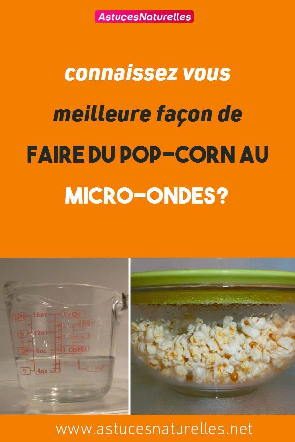 Connaissez vous meilleure façon de faire du pop-corn au micro-ondes?