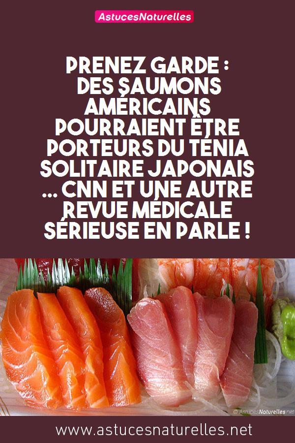 Prenez Garde : Des saumons américains pourraient être porteurs du ténia solitaire Japonais … CNN et une autre revue médicale sérieuse en parle !