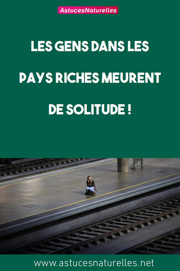 Les gens dans les pays riches meurent de solitude !