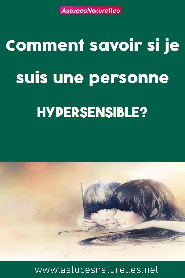 Comment savoir si je suis une personne hypersensible?