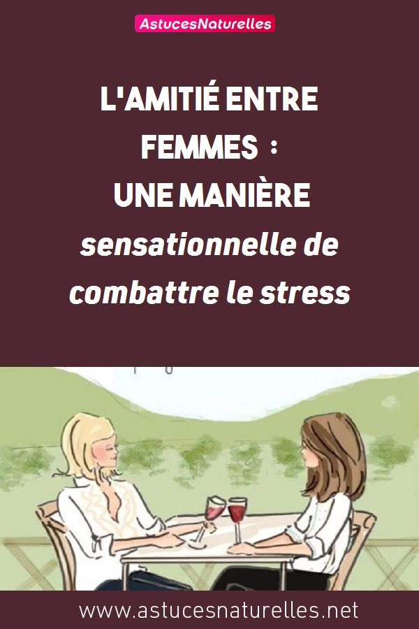 L'amitié entre femmes : une manière sensationnelle de combattre le stress