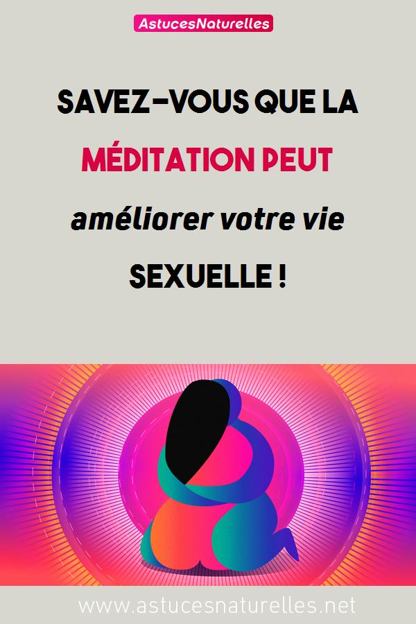 Savez-vous que la méditation peut améliorer votre vie sexuelle !