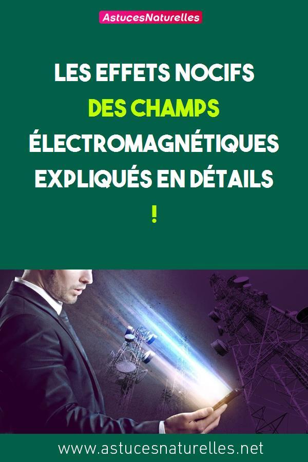 Les effets nocifs des champs électromagnétiques expliqués en détails !