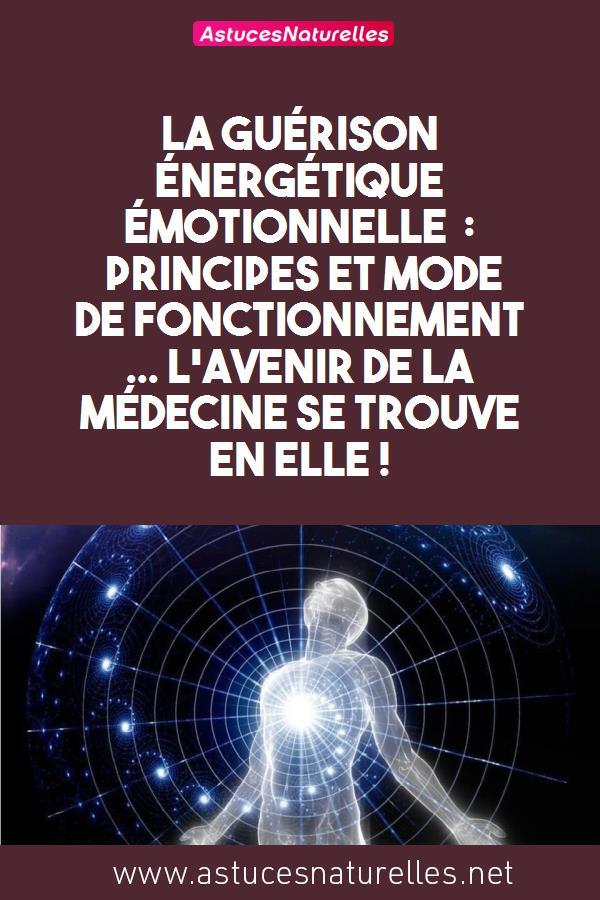 La guérison énergétique émotionnelle : Principes et mode de fonctionnement … L'avenir de la médecine se trouve en elle !