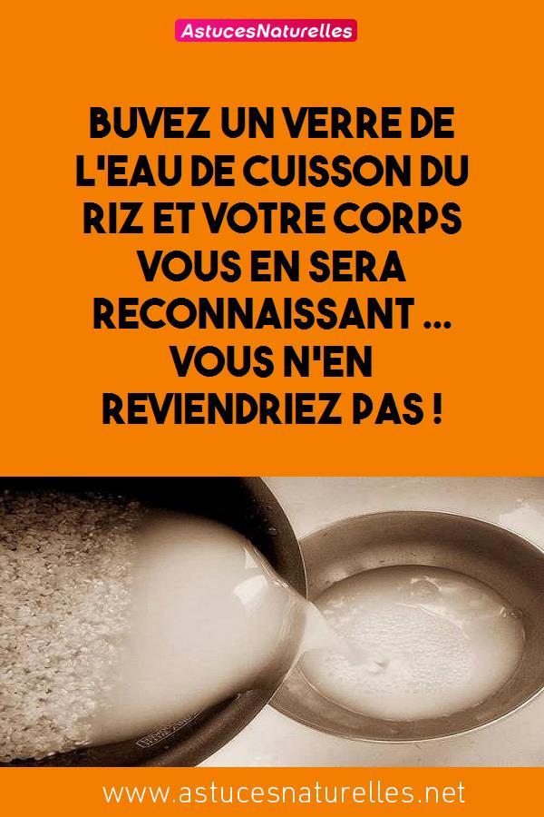 Buvez un verre de l'eau de cuisson du riz et votre corps vous en sera reconnaissant … Vous n'en reviendriez pas !