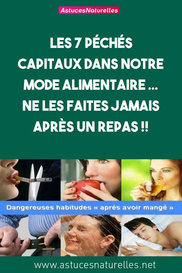 Les 7 péchés capitaux dans notre mode alimentaire … Ne les faites JAMAIS après un repas !!