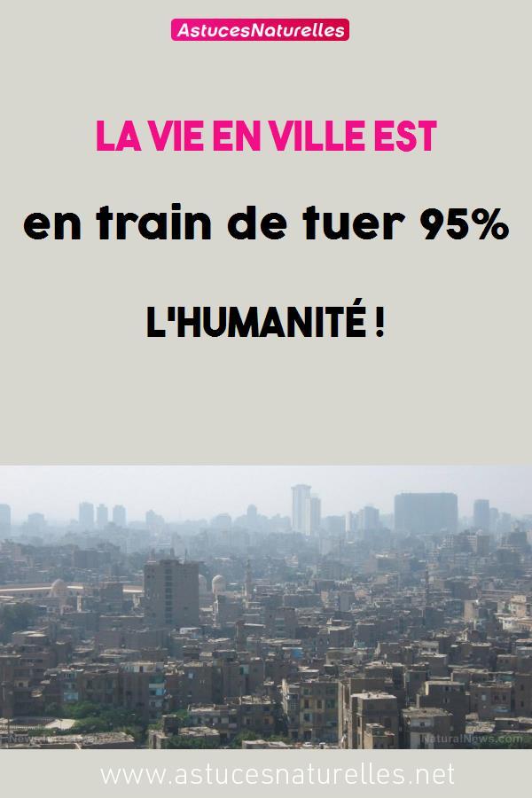 La vie en ville est en train de tuer 95% l'humanité !