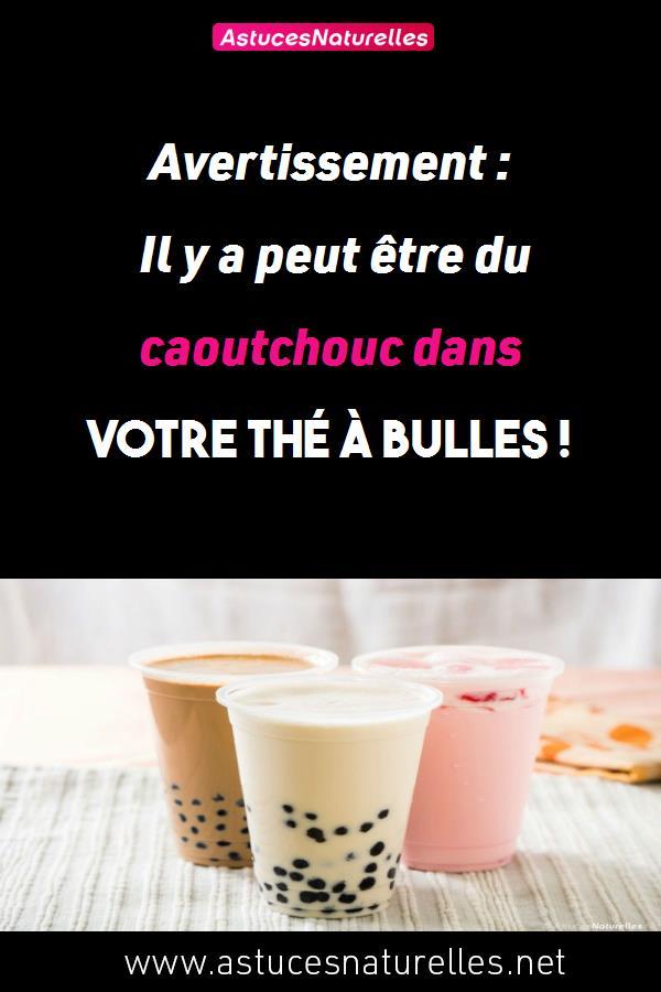 Avertissement : Il y a peut être du caoutchouc dans votre thé à bulles !