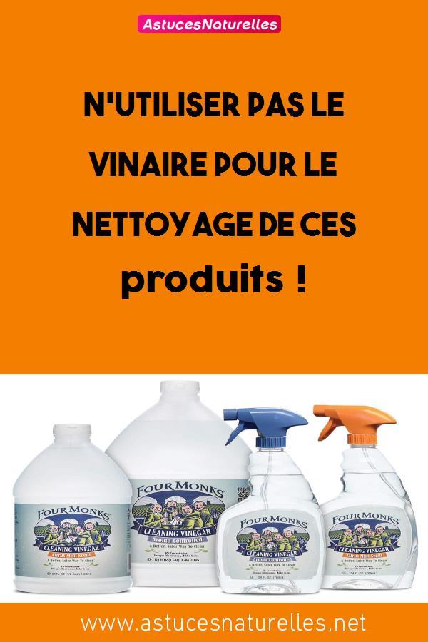 N'utiliser pas le vinaire pour le nettoyage de ces produits !