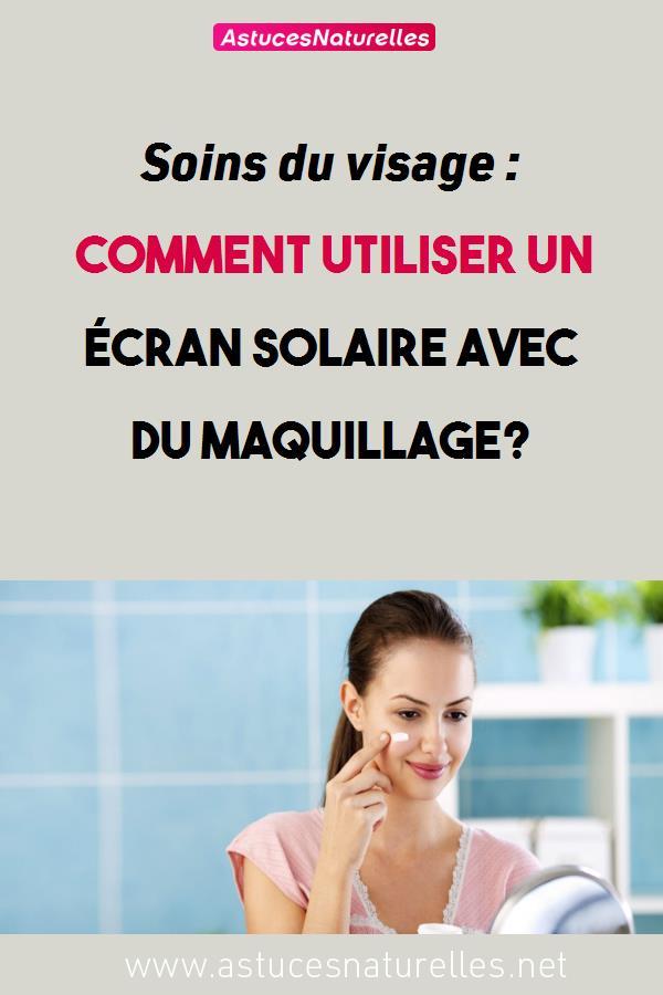 Soins du visage : Comment utiliser un écran solaire avec du maquillage?