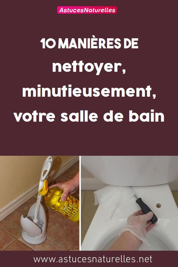 10 manières de nettoyer, minutieusement, votre salle de bain