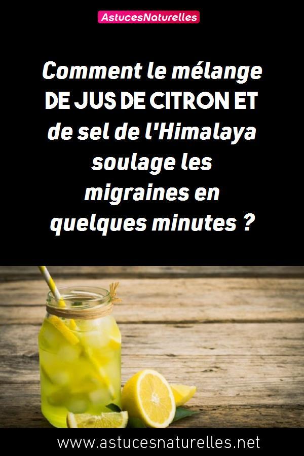 Comment le mélange de jus de citron et de sel de l'Himalaya soulage les migraines en quelques minutes ?