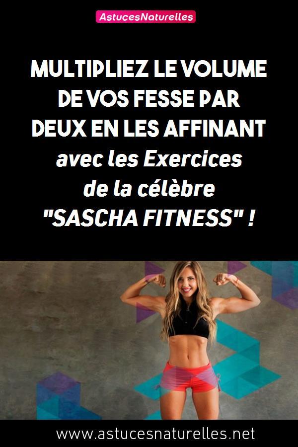 Multipliez le volume de vos fesse par DEUX en les affinant avec les Exercices de la célèbre «SASCHA FITNESS» !