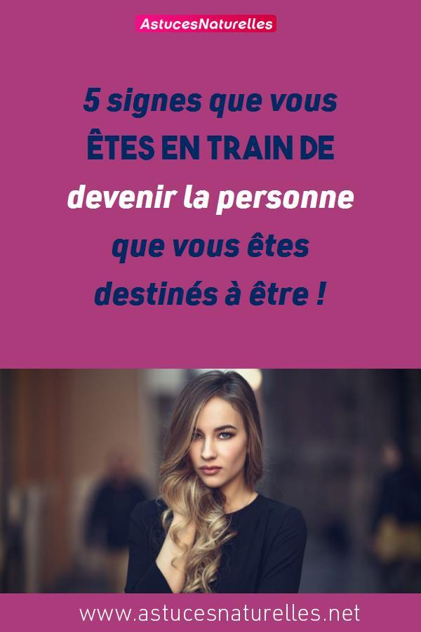 5 signes que vous êtes en train de devenir la personne que vous êtes destinés à être !