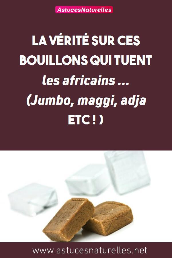 LA Vérité sur ces bouillons qui tuent les africains … (Jumbo, maggi, adja etc ! )