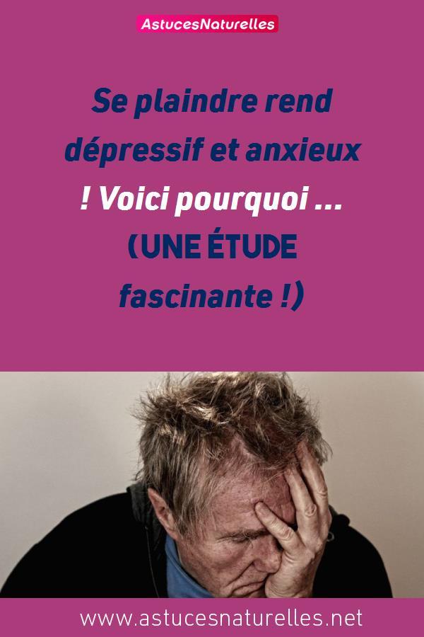 Se plaindre rend dépressif et anxieux ! Voici pourquoi … (Une étude fascinante !)