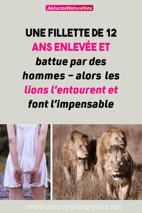 Une fillette de 12 ans enlevée et battue par des hommes – alors les lions l'entourent et font l'impensable